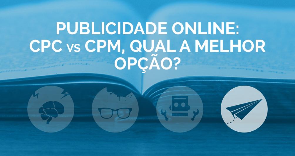 Publicidade Online: CPC vs CPM, qual a melhor opção?
